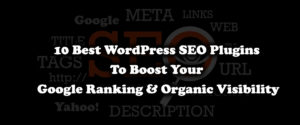 10 best wordpress seo plugins to improve your google ranking and organic visibility
